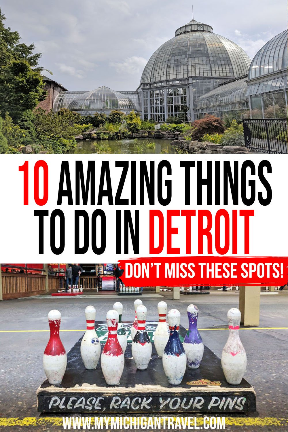 """Photo collage of a large glass-domed conservatory on Belle Isle and a rack of bowling pins at the Fowling Warehouse with text overlay reading """"10 amazing things to do in Detroit - don't miss these spots!"""""""