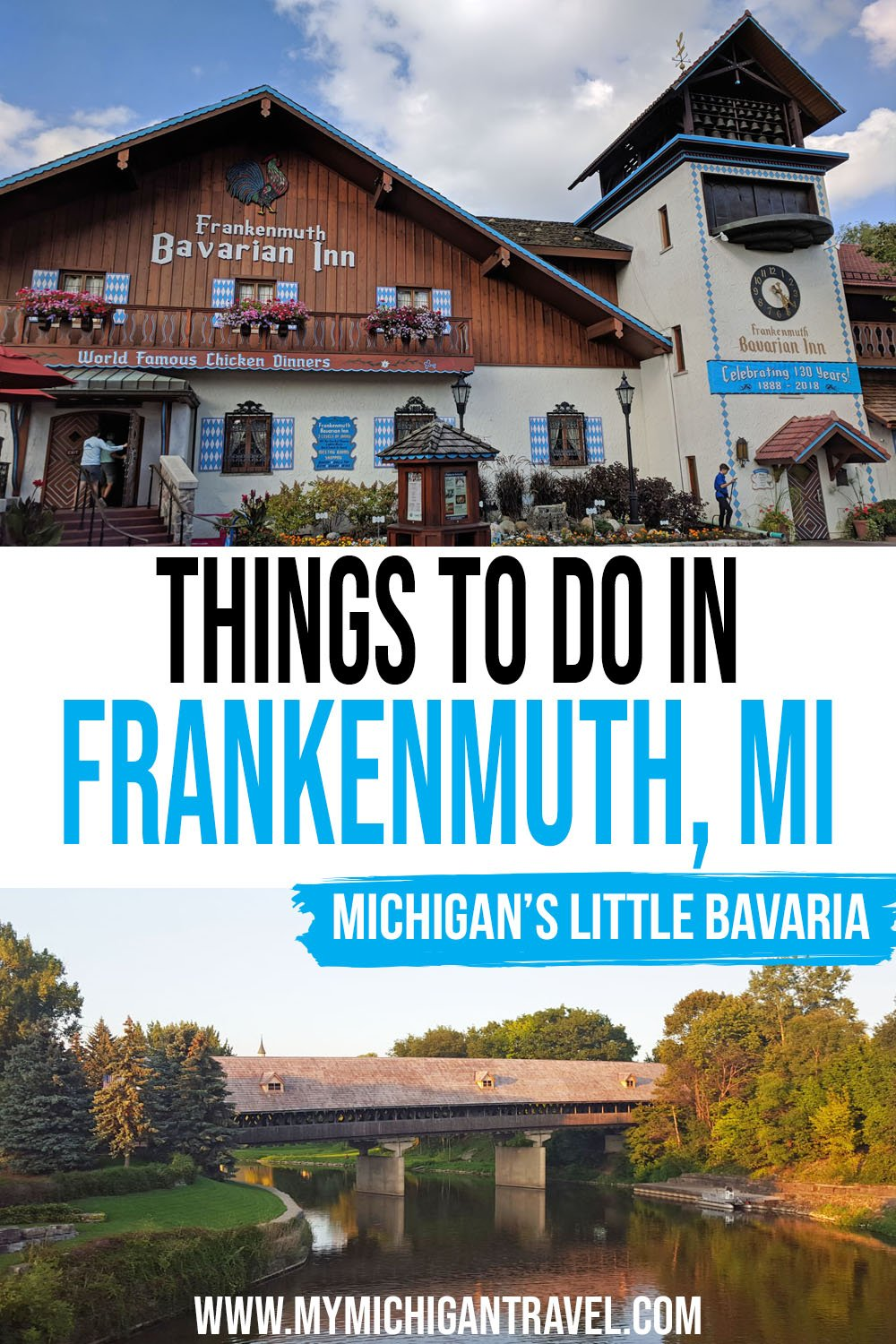 """Photo collage of a restaurant built with traditional Bavarian architecture and a covered wooden bridge spanning a calm river with text overlay reading, """"Things to do in Frankenmuth, MI - Michigan's Little Bavaria"""""""