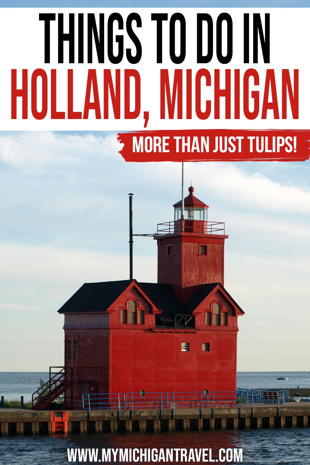 """Photo of a small, red lighthouse along the shores of Lake Michigan with text overlay reading, """"Things to do in Holland, Michigan - more than just tulips!"""""""